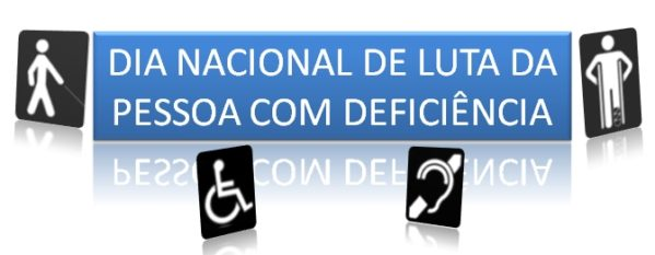 celebra o Dia Nacional de Luta das Pessoas com Deficiência  Dia Nacional de Luta das Pessoas com Deficiência