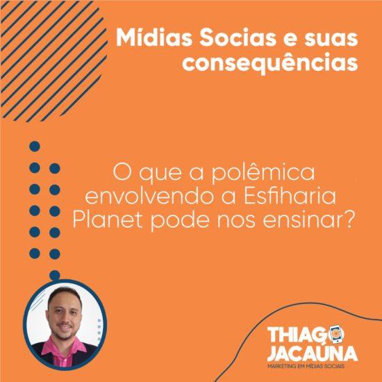Redes sociais e suas consequências: Publicitário e gestor de mídias sociais analisa caso Esfiharia Planet